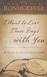 I Want to Live These Days with You: A Year of Daily Devotions