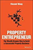 Property Investing the Wealth Dragon Way Property Entrepreneur explains how anyone can make money from property, regardless of their financial situation. Author Vincent Wong is one of the UK's most dynamic and respected property entrepreneurs, and th...