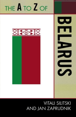 The A to Z of Belarus (The A to Z Guide Series)
