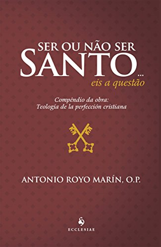 Ser ou não Ser Santo… Eis a Questão. Compêndio da Obra: Teologia de la Perfección Cristiana