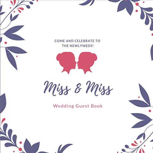 Wedding Guest Book: Miss And Miss Marraiage, Precious Moment, Guest Book for Memorial/ Message/ Advice, Special Event Memory Wedding Book, Same Sex Marriage for Girl Loves Girl, LGBT Edition Couple