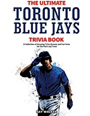 The Ultimate Toronto Blue Jays Trivia Book: A Collection of Amazing Trivia Quizzes and Fun Facts for Die-Hard Blue Jays Fans!