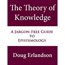The Theory of Knowledge: A Jargon-Free Guide to Epistemology