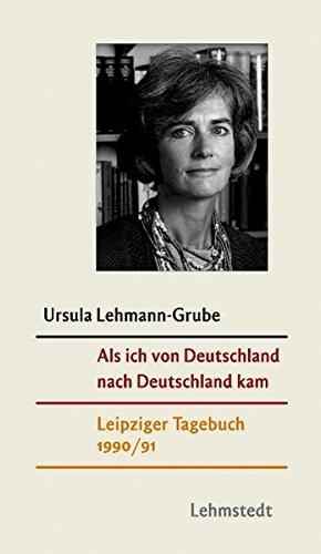 Als ich von Deutschland nach Deutschland kam: Leipziger Tagebuch 1990/91