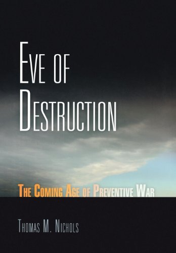 Eve of Destruction: The Coming Age of Preventive War