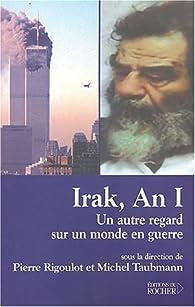 Irak, an 1. Un autre regard sur un monde en guerre par Pierre Rigoulot