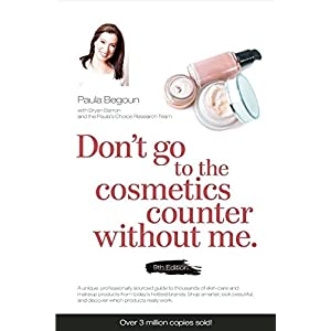 Don't Go to the Cosmetics Counter Without Me: A unique guide to skin care and makeup products from today's hottest brands — shop smarter and find ... (Don't Go to the Cosmetic Counter Without Me)