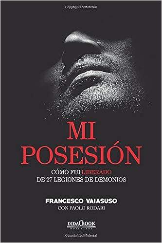 Mi posesión: Cómo fui liberado de 27 legiones de demonios: Amazon.es: Francesco Vaiasuso, Paolo Rodari, Ricardo Regidor: Libros