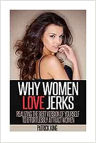 Why do women like jerks