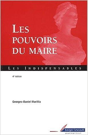 Lire des livres gratuits en ligne gratuitement sans téléchargement Les pouvoirs du maire. : 4ème édition en français RTF by Georges-Daniel Marillia
