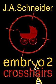 CROSSHAIRS (EMBRYO: A Raney & Levine Thriller, Book 2) by [Schneider, J.A.]