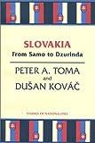 Slovakia : From Samo to Dzurinda, Peter A. Toma, Dusan Kovac, 0817999523