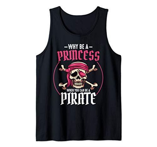 Pirate Clothing Ideas (Why Be A Princess When You Can Be A Pirate Party Funny Tank)