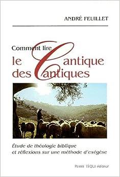 COMMENT LIRE LE CANTIQUE DES CANTIQUES. Etude de théologie biblique et réflexions sur une méthode d'exégèse - André Feuillet