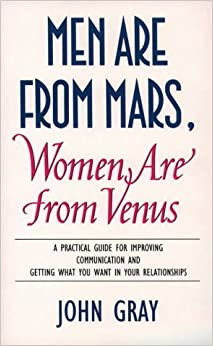 Men Are from Mars, Women Are from Venus: A Practical Guide for Improving Communication and Getting What You Want in Your Relationships by John Gray (1993-08-06)