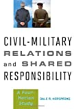 Civil-Military Relations and Shared Responsibility: A Four-Nation Study, Dale R. Herspring, 1421409283
