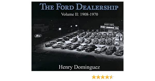 Ford Dealership Orlando >> The Ford Dealership Volume Ii 1908 1970 Amazon Com Books