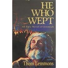 He Who Wept: An Epic Novel of Jeremiah