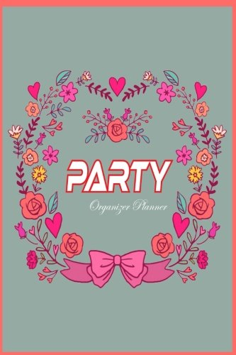Party Organizer Planner ( Design for Any Party Or Event ): Party Organizer Planner Design for Any Party Or Event such as Valentine, Birthday , prom, Thanksgiving and more (Party Planning Organizer)
