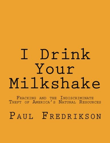 I Drink Your Milkshake: Fracking and the Indiscriminate Theft of America's Natural Resources