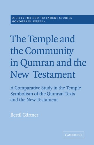 The Temple and the Community in Qumran and the New Testament: A Comparative Study in the Temple Symbolism of the Qumran Texts and the New Testament (Society for New Testament Studies Monograph Series) PDF