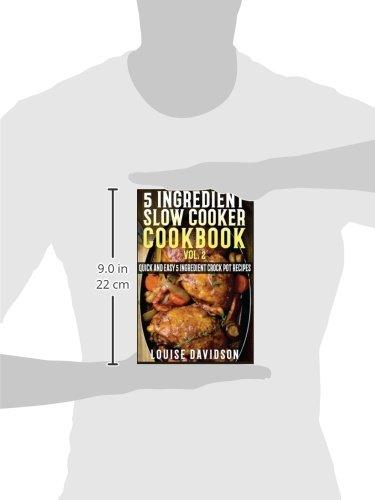 5 Ingredient Slow Cooker Cookbook - Volume 2: More Quick and Easy 5 Ingredient Crock Pot Recipes (5 Ingredient Recipes): Louise Davidson: 9781522902072: ...