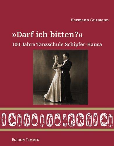 Darf ich bitten?. 100 Jahre Tanzschule Schipfer-Hausa