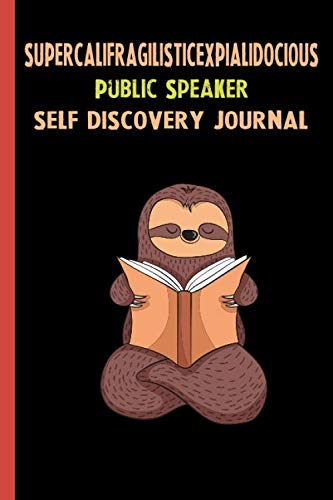Supercalifragilisticexpialidocious Public Speaker Self Discovery Journal: My Life Goals and Lessons. A Guided Journey To Self Discovery with Sloth Help