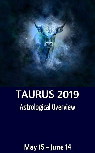 Taurus Astrological Overview 2019 (Astrological EBooks for each sign of the Zodiac)