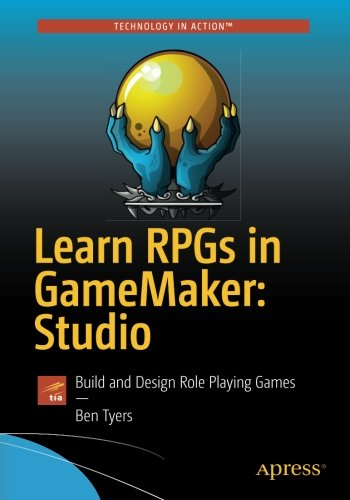 Learn RPGs in GameMaker: Studio: Build and Design Role Playing Games by Apress