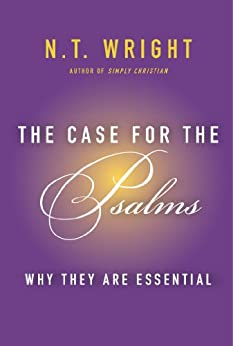 The Case for the Psalms: Why They Are Essential by [Wright, N. T.]