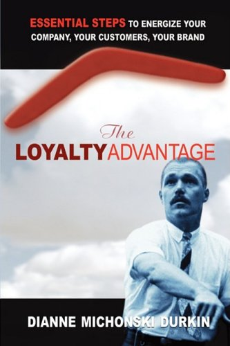 Download The Loyalty Advantage: Essential Steps to Energize Your Company, Your Customers, Your Brand PDF
