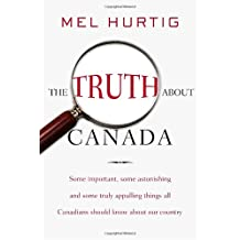 The Truth about Canada: Some Important, Some Astonishing, and Some Truly Appalling Things All Canadians Should Know About Our Country