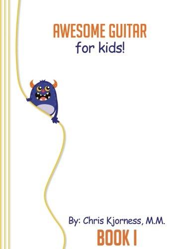 Awesome Guitar for Kids; Book 1: Chris Kjorness M.M. ...