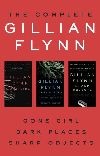 The complete gillian flynn gone girl dark places sharp objects the complete gillian flynn gone girl dark places sharp objects por flynn fandeluxe Images