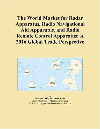 Ilmainen ebook-oppikirjan lataus The World Market for Radar Apparatus, Radio Navigational Aid Apparatus, and Radio Remote Control Apparatus: A 2016 Global Trade Perspective ePub