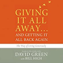 Giving It All Away...and Getting It All Back Again: The Way of Living Generously Audiobook by Bill High, David Green Narrated by Milton Bagby