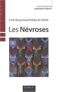 Les Névroses : Traité de psychopathologie de l'adulte par Catherine Chabert
