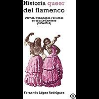 Historia queer del flamenco. Desvíos, transiciones y retornos en el baile flamenco (1808-2018) (COLECCION G) (Spanish…
