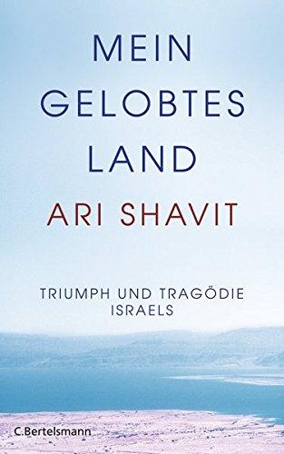 Mein gelobtes Land: Triumph und Tragödie Israels