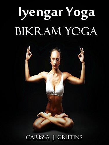 Iyengar Yoga Bikram Yoga - Kindle edition by Carissa J ...