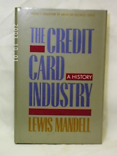 Credit Card Industry: A History (Twayne's Evolution of Modern Business Series)