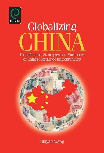 Globalizing China: The Influence, Strategies and Successes of Chinese Returnee Entrepreneurs