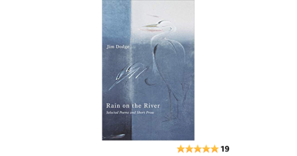 Ebook Rain On The River Selected Poems And Short Prose By Jim Dodge