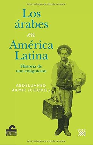 arabes en America Latina. Historia de una emigracion, los (Spanish Edition)