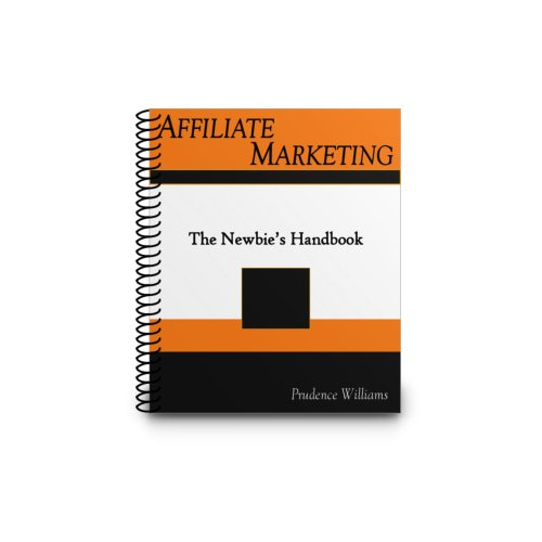 Affiliate Marketing: The Newbie's Handbook