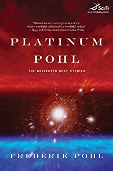 Platinum Pohl: The Collected Best Stories by [Pohl, Frederik]
