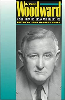 Book C. Vann Woodward: A Southern Historian and His Critics