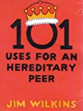 101 Uses for an Hereditary Peer, Jim Wilkins, 1861053347