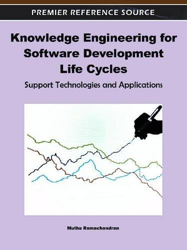 Knowledge Engineering for Software Development Life Cycles: Support Technologies and Applications by Muthu Ramachandran, Publisher : IGI Global